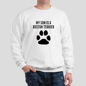 My Son Is A Boston Terrier Sweatshirt