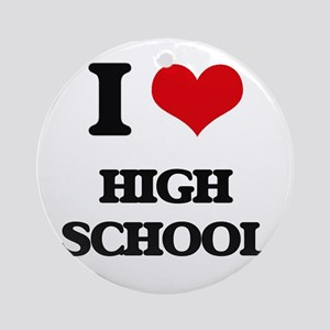 I Love High School Ornament (Round)