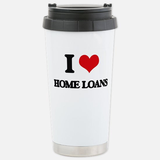I Love Home Loans Stainless Steel Travel Mug