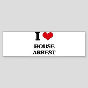 I Love House Arrest Bumper Sticker