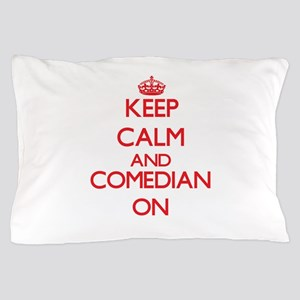 Keep Calm and Comedian ON Pillow Case