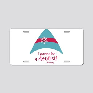 I Wanna Be A Dentist! Aluminum License Plate