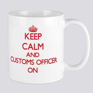 Keep Calm and Customs Officer ON Mugs