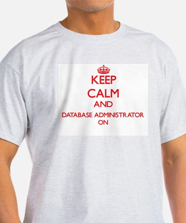 Keep Calm and Database Administrator ON T-Shirt
