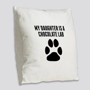 My Daughter Is A Chocolate Lab Burlap Throw Pillow