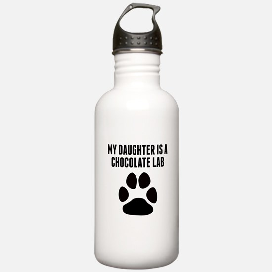 My Daughter Is A Chocolate Lab Water Bottle