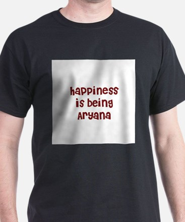 happiness is being Aryana T-Shirt