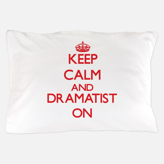 Keep Calm and Dramatist ON Pillow Case