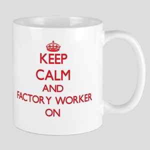 Keep Calm and Factory Worker ON Mugs