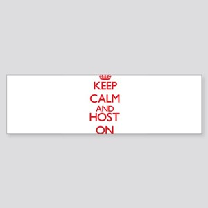 Keep Calm and Host ON Bumper Sticker