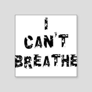 """I Can't Breathe Square Sticker 3"""" x 3"""""""
