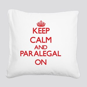 Keep Calm and Paralegal ON Square Canvas Pillow