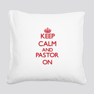 Keep Calm and Pastor ON Square Canvas Pillow