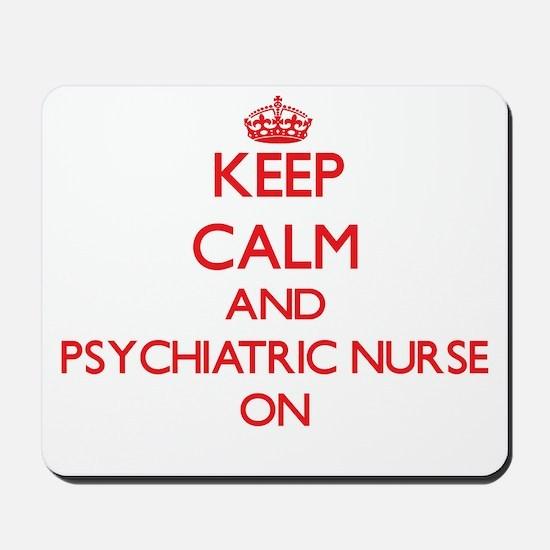 Keep Calm and Psychiatric Nurse ON Mousepad