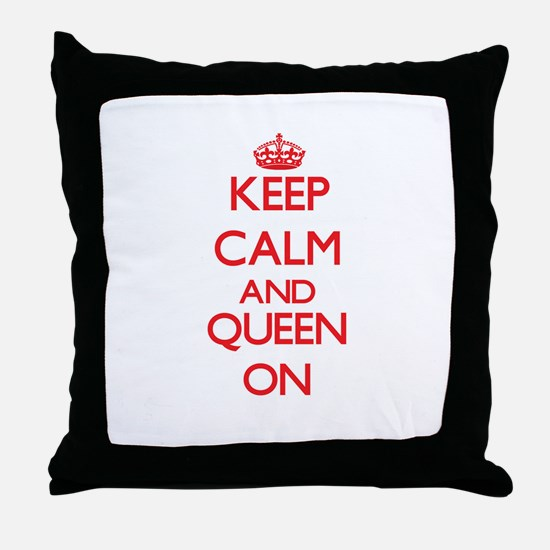Keep Calm and Queen ON Throw Pillow