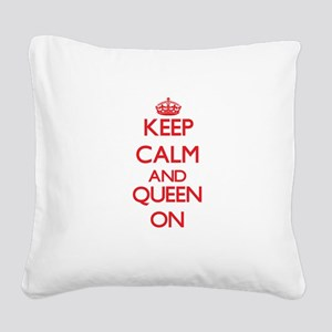 Keep Calm and Queen ON Square Canvas Pillow
