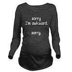 Sorry, I'm Awkward. Long Sleeve Maternity T-Shirt