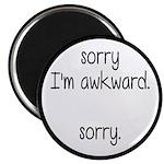 Sorry, I'm Awkward. Sorry. Magnet