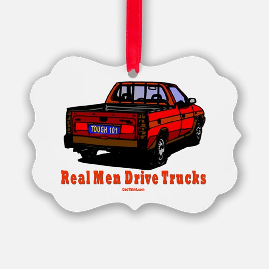 Real Men Drive Trucks Ornament
