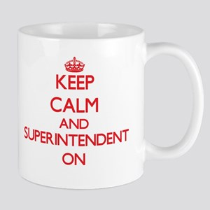 Keep Calm and Superintendent ON Mugs