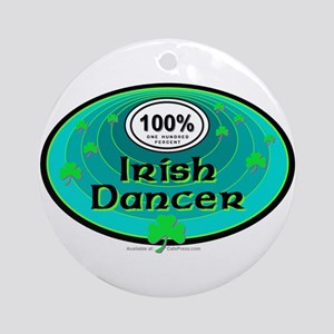 100 PERCENT IRISH DANCER Ornament (Round)
