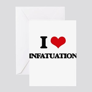 I Love Infatuation Greeting Cards