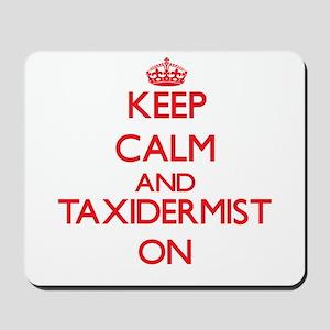 Keep Calm and Taxidermist ON Mousepad