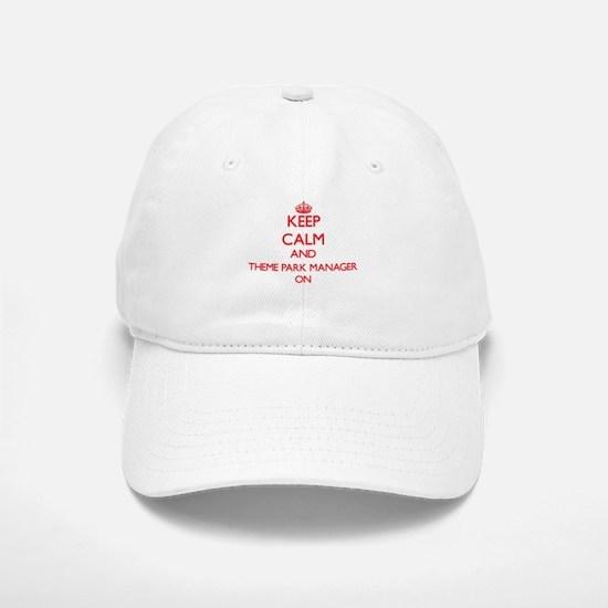Keep Calm and Theme Park Manager ON Baseball Baseball Cap