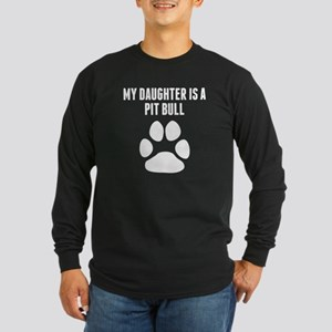My Daughter Is A Pit Bull Long Sleeve T-Shirt
