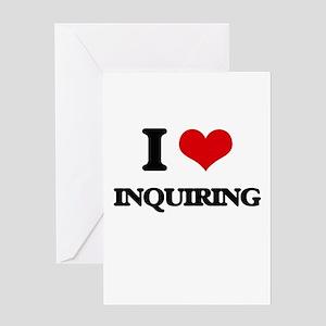 I Love Inquiring Greeting Cards