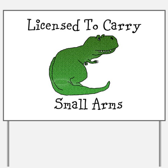 T-Rex - Licensed To Carry Small Arms Yard Sign