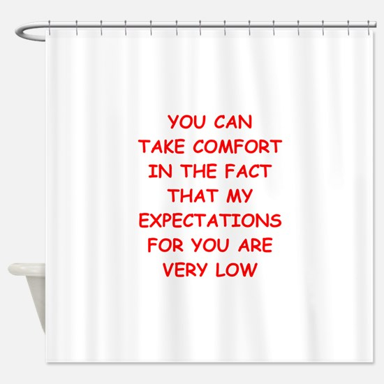 low expectations Shower Curtain