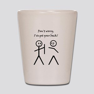 Don't worry, I've got your back! Shot Glass