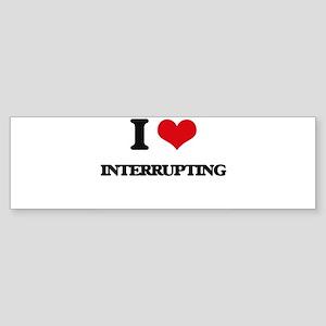 I Love Interrupting Bumper Sticker