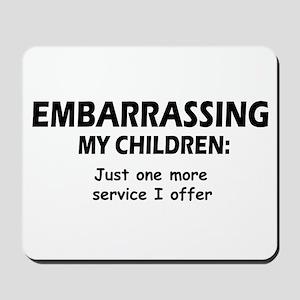 Embarrassing My Children Mousepad