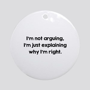I'm Not Arguing Ornament (Round)