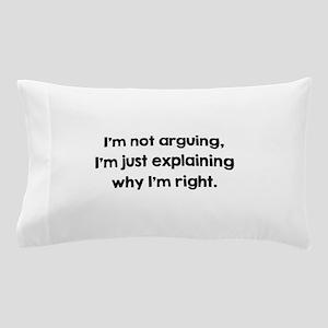 I'm Not Arguing Pillow Case