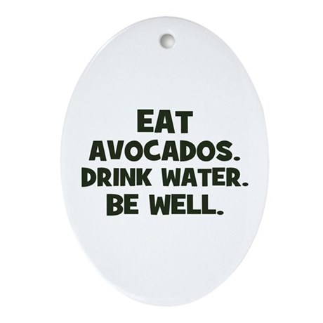 eat avocados. drink water. be Oval Ornament