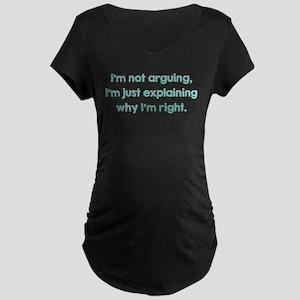 I'm Not Arguing Maternity Dark T-Shirt