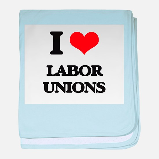 I Love Labor Unions baby blanket