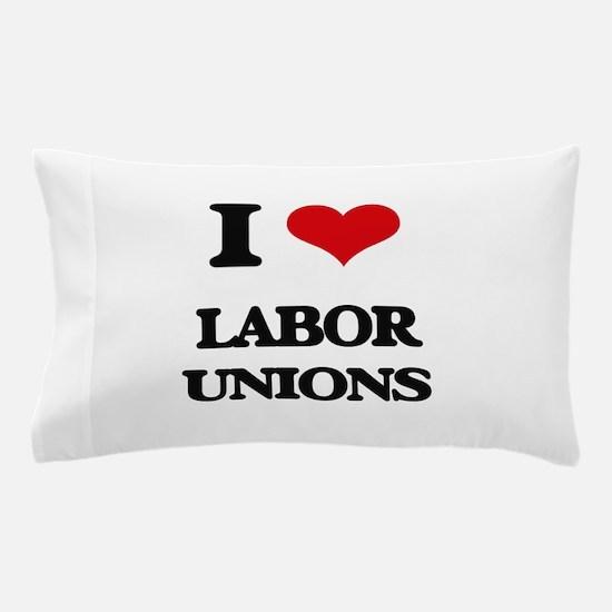 I Love Labor Unions Pillow Case