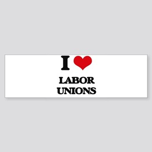 I Love Labor Unions Bumper Sticker