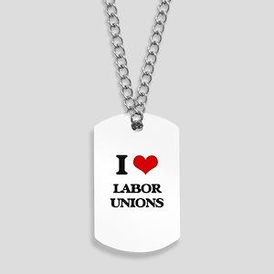 I Love Labor Unions Dog Tags