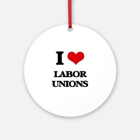 I Love Labor Unions Ornament (Round)