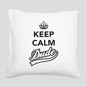 Keep Calm Dude Square Canvas Pillow