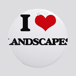 I Love Landscapes Ornament (Round)