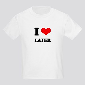 I Love Later T-Shirt