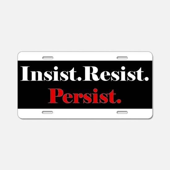 Insist Resist Persist Red Aluminum License Plate