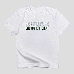 I'm Not Lazy I'm Energy Efficient Infant T-Shirt