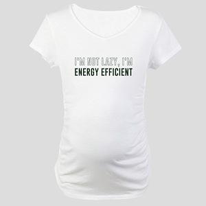 I'm Not Lazy I'm Energy Efficient Maternity T-Shir